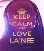 KEEP CALM AND LOVE LA'NEE - Personalised Poster A4 size