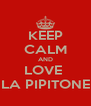 KEEP CALM AND LOVE  LA PIPITONE - Personalised Poster A4 size