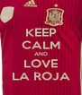 KEEP CALM AND LOVE LA ROJA - Personalised Poster A4 size