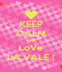 KEEP CALM AND LoVe LA VALE ! - Personalised Poster A4 size