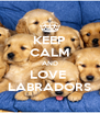 KEEP CALM AND LOVE  LABRADORS - Personalised Poster A4 size