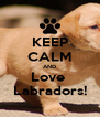 KEEP CALM AND Love  Labradors! - Personalised Poster A4 size