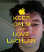 KEEP CALM AND LOVE  LACHLAN  - Personalised Poster A4 size
