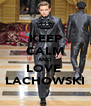 KEEP CALM AND LOVE   LACHOWSKI  - Personalised Poster A4 size