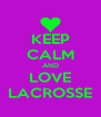 KEEP CALM AND LOVE LACROSSE - Personalised Poster A4 size