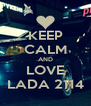 KEEP CALM AND LOVE LADA 2114 - Personalised Poster A4 size