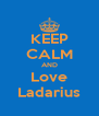 KEEP CALM AND Love Ladarius - Personalised Poster A4 size