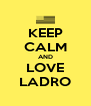 KEEP CALM AND LOVE LADRO - Personalised Poster A4 size