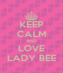 KEEP CALM AND LOVE LADY BEE - Personalised Poster A4 size