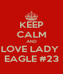 KEEP CALM AND LOVE LADY  EAGLE #23 - Personalised Poster A4 size