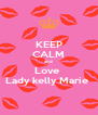 KEEP CALM and  Love  Lady kelly Marie  - Personalised Poster A4 size