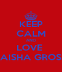 KEEP CALM AND LOVE  LAISHA GROSS - Personalised Poster A4 size