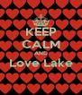 KEEP CALM AND Love Lake  - Personalised Poster A4 size