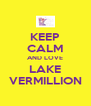 KEEP CALM AND LOVE LAKE VERMILLION - Personalised Poster A4 size