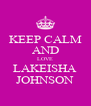 KEEP CALM AND LOVE LAKEISHA JOHNSON - Personalised Poster A4 size