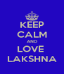 KEEP CALM AND LOVE  LAKSHNA - Personalised Poster A4 size