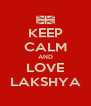 KEEP CALM AND LOVE LAKSHYA - Personalised Poster A4 size