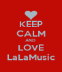 KEEP CALM AND  LOVE LaLaMusic - Personalised Poster A4 size