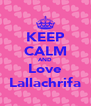 KEEP CALM AND Love Lallachrifa - Personalised Poster A4 size