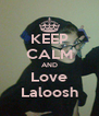 KEEP CALM AND Love Laloosh - Personalised Poster A4 size