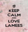 KEEP CALM AND LOVE LAMEES - Personalised Poster A4 size