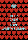 KEEP CALM AND LOVE LAMIYA SLIMANI - Personalised Poster A4 size