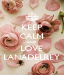 KEEP CALM AND LOVE LANADELREY - Personalised Poster A4 size