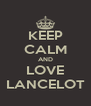 KEEP CALM AND LOVE LANCELOT - Personalised Poster A4 size