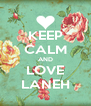 KEEP CALM AND LOVE LANEH - Personalised Poster A4 size