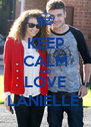 KEEP CALM AND LOVE LANIELLE  - Personalised Poster A4 size