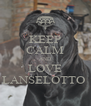 KEEP CALM AND LOVE LANSELOTTO  - Personalised Poster A4 size