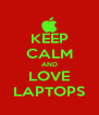 KEEP CALM AND LOVE LAPTOPS - Personalised Poster A4 size