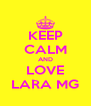 KEEP CALM AND LOVE LARA MG - Personalised Poster A4 size