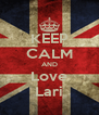KEEP CALM AND Love Lari - Personalised Poster A4 size