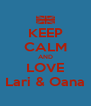 KEEP CALM AND LOVE Lari & Oana - Personalised Poster A4 size