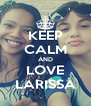 KEEP CALM AND LOVE LARISSA - Personalised Poster A4 size