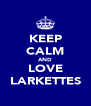 KEEP CALM AND LOVE LARKETTES - Personalised Poster A4 size