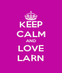 KEEP CALM AND LOVE LARN - Personalised Poster A4 size