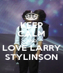 KEEP CALM AND LOVE LARRY STYLINSON - Personalised Poster A4 size