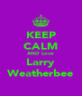KEEP CALM AND Love Larry Weatherbee - Personalised Poster A4 size