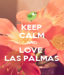 KEEP CALM AND LOVE  LAS PALMAS - Personalised Poster A4 size