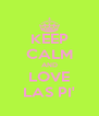 KEEP CALM AND LOVE LAS PI' - Personalised Poster A4 size