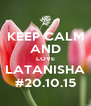 KEEP CALM AND LOVE LATANISHA #20.10.15 - Personalised Poster A4 size