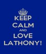 KEEP CALM AND LOVE LATHONY! - Personalised Poster A4 size