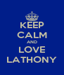 KEEP CALM AND LOVE LATHONY - Personalised Poster A4 size