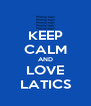 KEEP CALM AND LOVE LATICS - Personalised Poster A4 size
