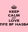 KEEP CALM AND LOVE LATIFE BF HASBANI - Personalised Poster A4 size