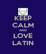KEEP CALM AND LOVE LATIN - Personalised Poster A4 size