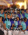 KEEP CALM AND LOVE LATINO MIX DANCE COMPANY - Personalised Poster A4 size