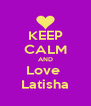 KEEP CALM AND Love  Latisha - Personalised Poster A4 size